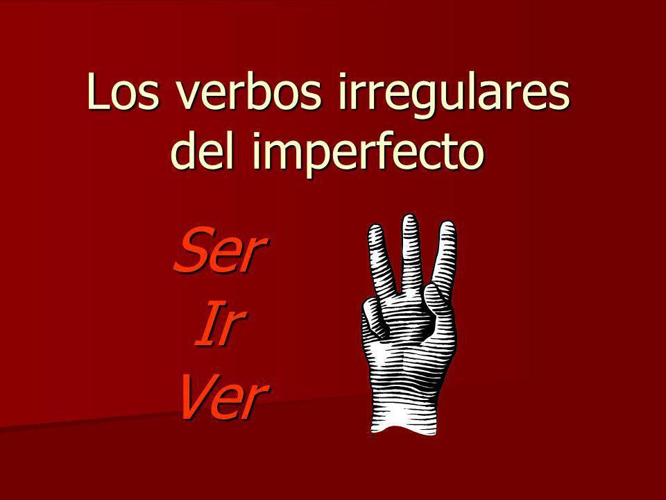 Los verbos irregulares del imperfecto SerIrVer