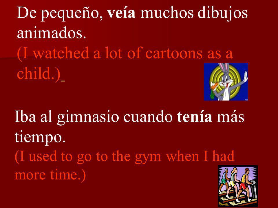 De pequeño, veía muchos dibujos animados.