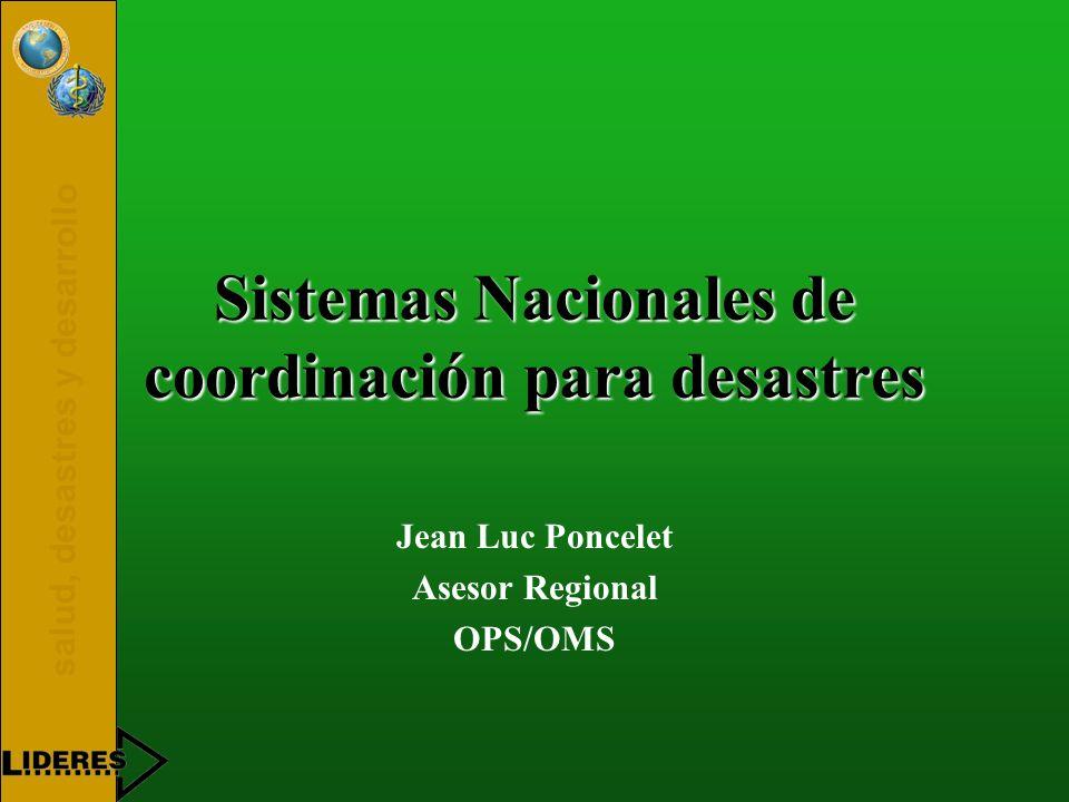 salud, desastres y desarrollo Sistemas Nacionales de coordinación para desastres Jean Luc Poncelet Asesor Regional OPS/OMS