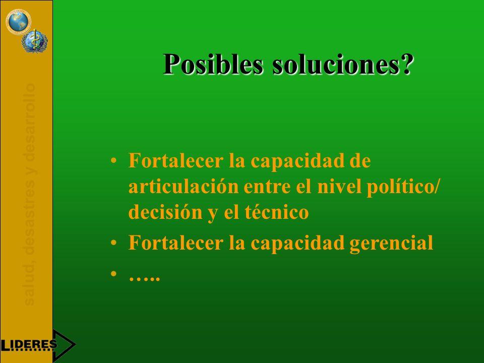 salud, desastres y desarrollo Posibles soluciones? Fortalecer la capacidad de articulación entre el nivel político/ decisión y el técnico Fortalecer l