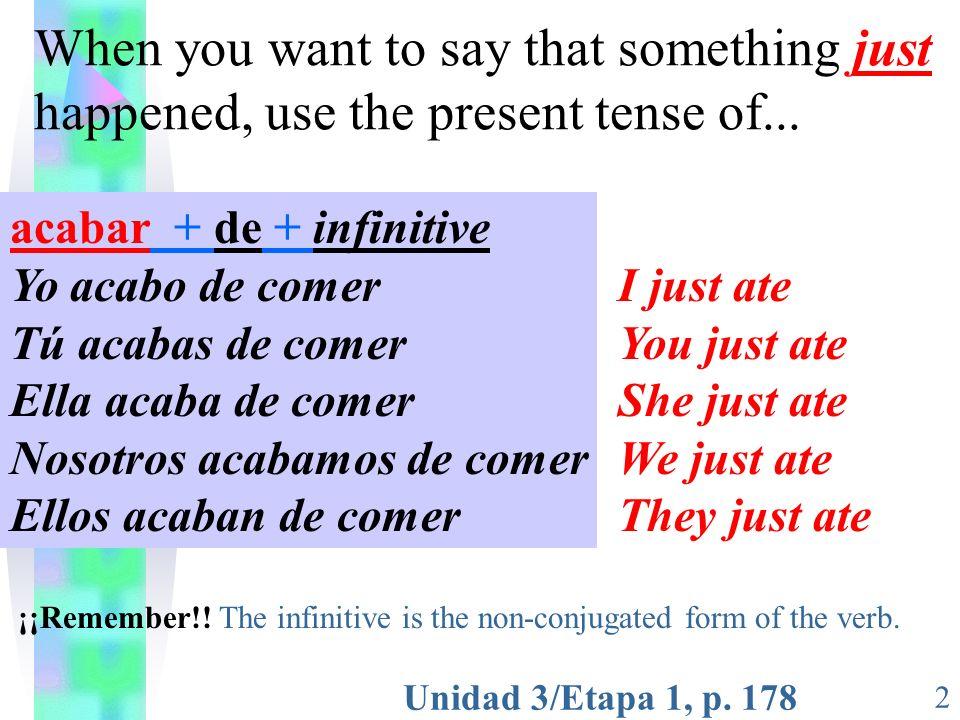 Unidad 3/Etapa 1, p.178 3 Traduce... I just ran. He just ate.