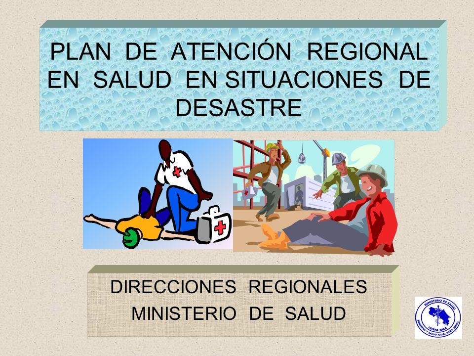 1 PLAN DE ATENCIÓN REGIONAL EN SALUD EN SITUACIONES DE DESASTRE DIRECCIONES REGIONALES MINISTERIO DE SALUD