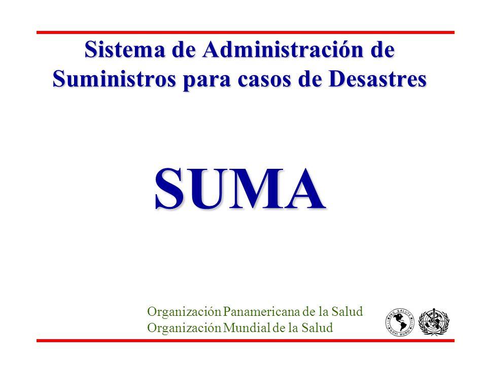 Sistema de Administración de Suministros para casos de Desastres SUMA Organización Panamericana de la Salud Organización Mundial de la Salud