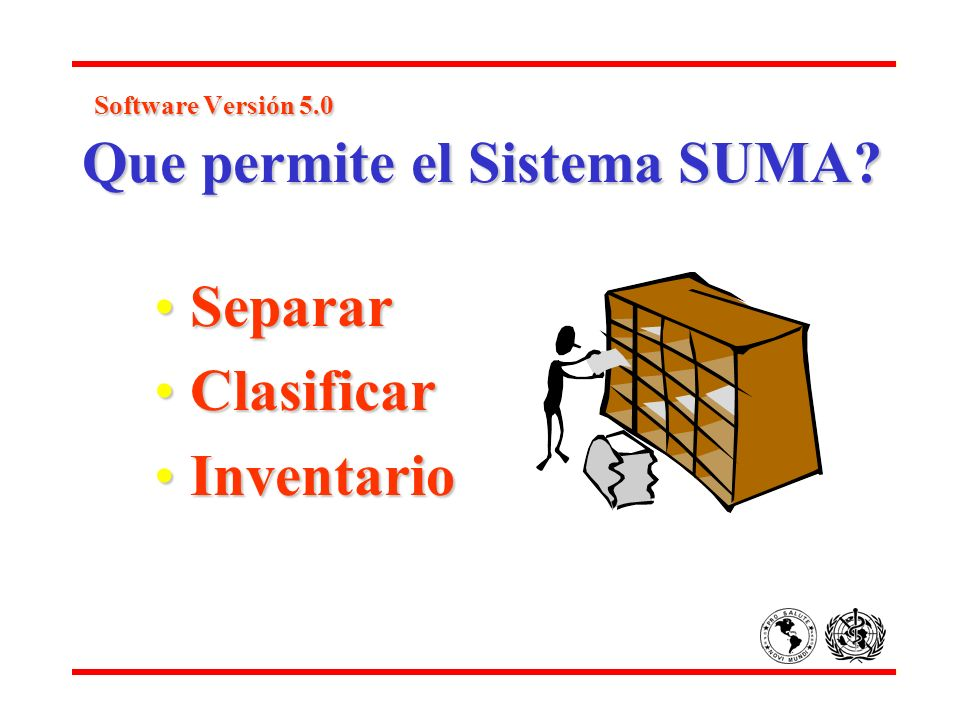 Software Versión 5.0 Que permite el Sistema SUMA? Software Versión 5.0 Que permite el Sistema SUMA? SepararSeparar ClasificarClasificar InventarioInve