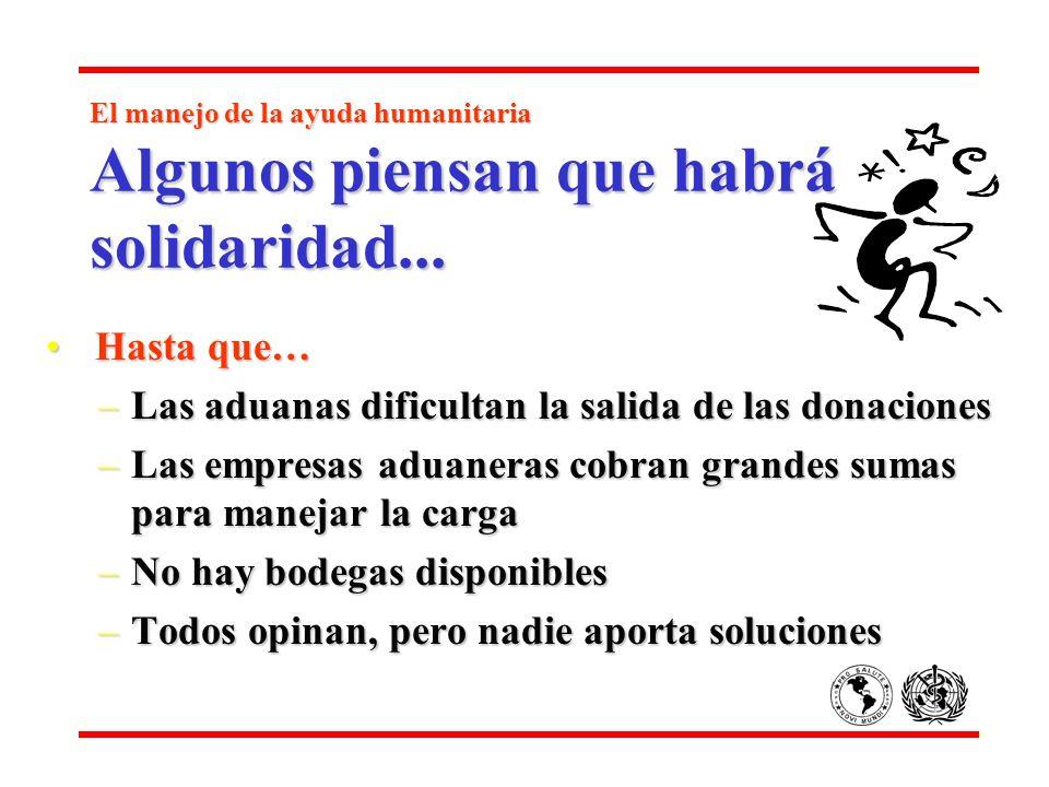 El manejo de la ayuda humanitaria Algunos piensan que habrá solidaridad... Hasta que… Hasta que… –Las aduanas dificultan la salida de las donaciones –