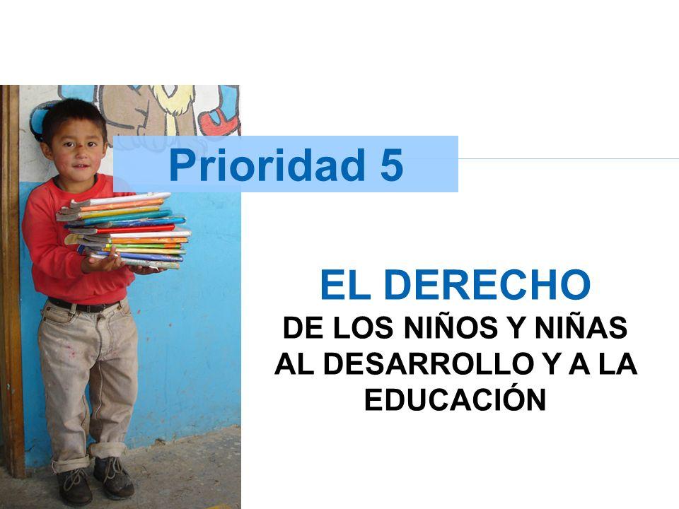 Prioridad 5 EL DERECHO DE LOS NIÑOS Y NIÑAS AL DESARROLLO Y A LA EDUCACIÓN