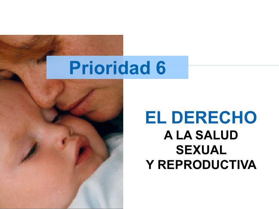 Prioridad 6 EL DERECHO A LA SALUD SEXUAL Y REPRODUCTIVA