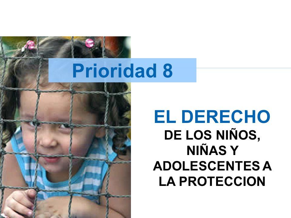 Prioridad 8 EL DERECHO DE LOS NIÑOS, NIÑAS Y ADOLESCENTES A LA PROTECCION