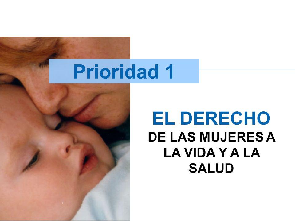 Prioridad 1 EL DERECHO DE LAS MUJERES A LA VIDA Y A LA SALUD