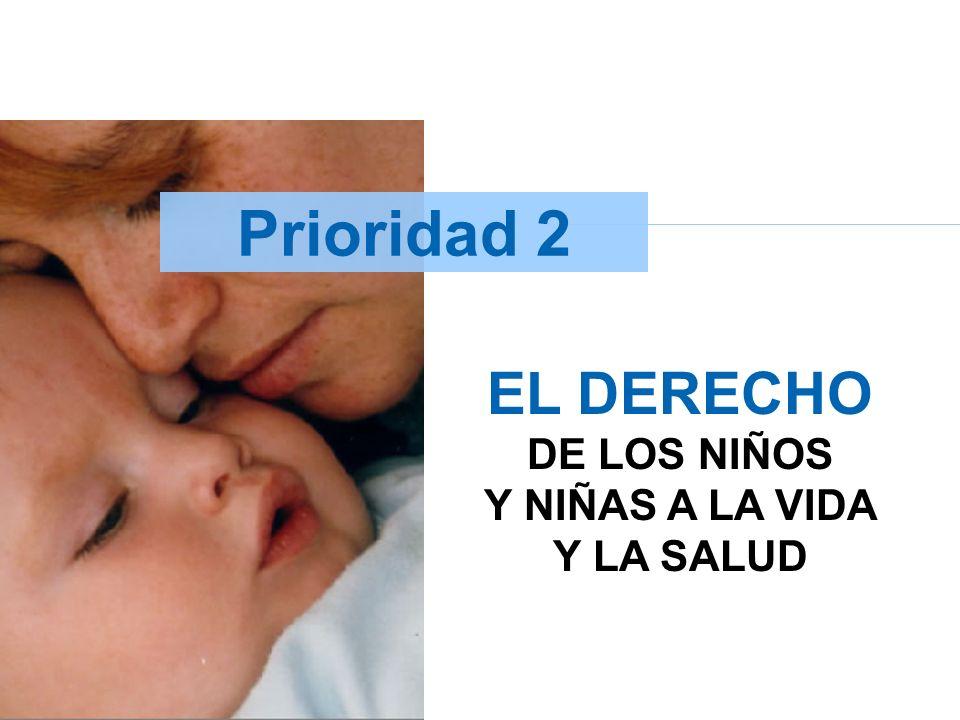 Prioridad 2 EL DERECHO DE LOS NIÑOS Y NIÑAS A LA VIDA Y LA SALUD