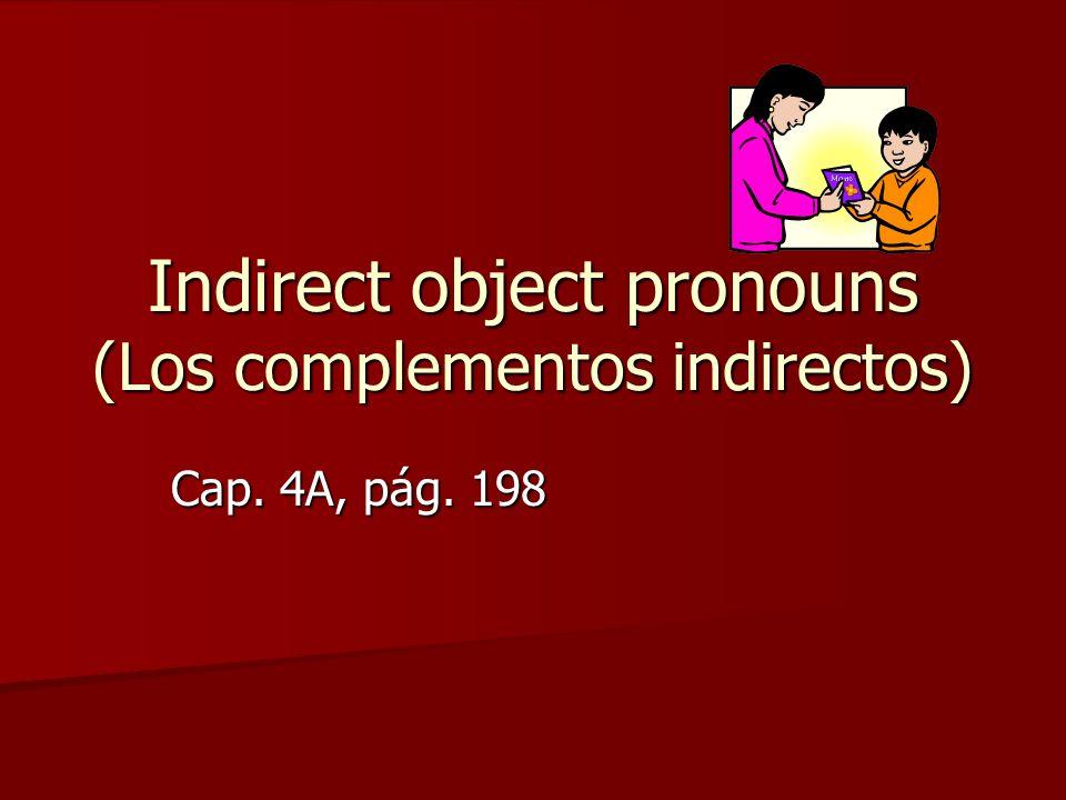Indirect object pronouns (Los complementos indirectos) Cap. 4A, pág. 198