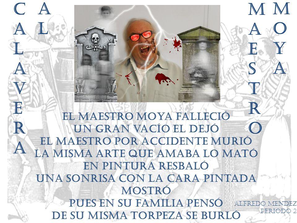 El maestro Moya falleció un gran vacío el dejó el maestro por accidente murió la misma arte que amaba lo mató en pintura resbaló una sonrisa con la ca