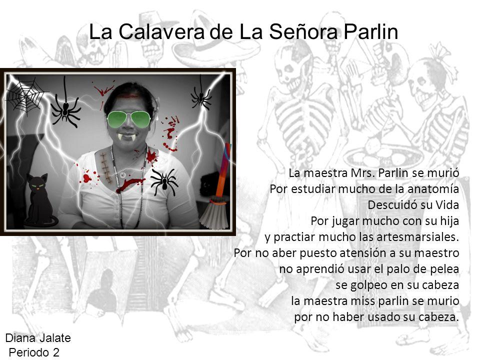 La maestra Mrs. Parlin se murió Por estudiar mucho de la anatomía Descuidó su Vida Por jugar mucho con su hija y practiar mucho las artesmarsiales. Po