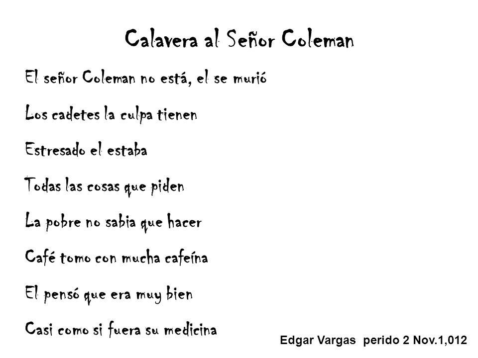 Calavera al Señor Coleman El señor Coleman no está, el se murió Los cadetes la culpa tienen Estresado el estaba Todas las cosas que piden La pobre no