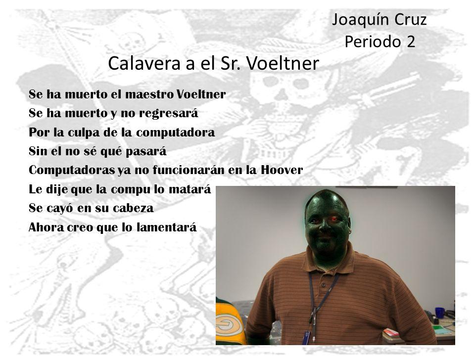 Joaquín Cruz Periodo 2 Se ha muerto el maestro Voeltner Se ha muerto y no regresará Por la culpa de la computadora Sin el no sé qué pasará Computadora