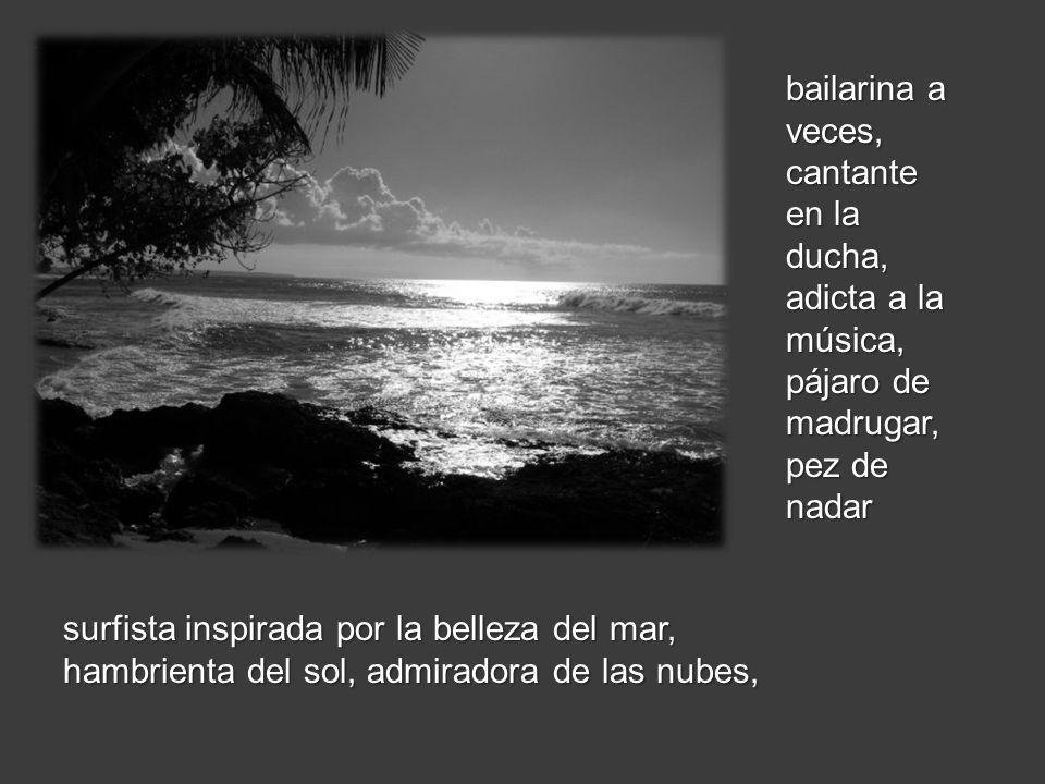 surfista inspirada por la belleza del mar, hambrienta del sol, admiradora de las nubes, bailarina a veces, cantante en la ducha, adicta a la música, p