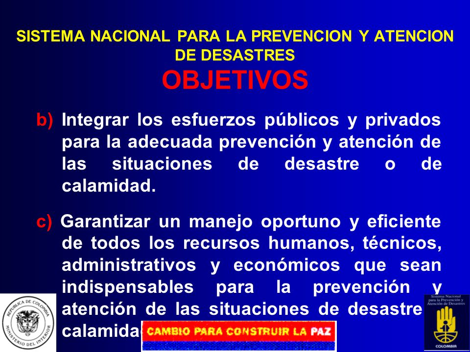 SISTEMA NACIONAL PARA LA PREVENCION Y ATENCION DE DESASTRES OBJETIVOS a) Definir responsabilidades y funciones de todos los organismos y entidades púb