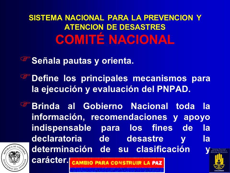 Comité Nacional F.N.C. Comité TécnicoComité OperativoD.G.P.A.D. Comité Regional Comité Local SISTEMA NACIONAL PARA LA PREVENCION Y ATENCION DE DESASTR