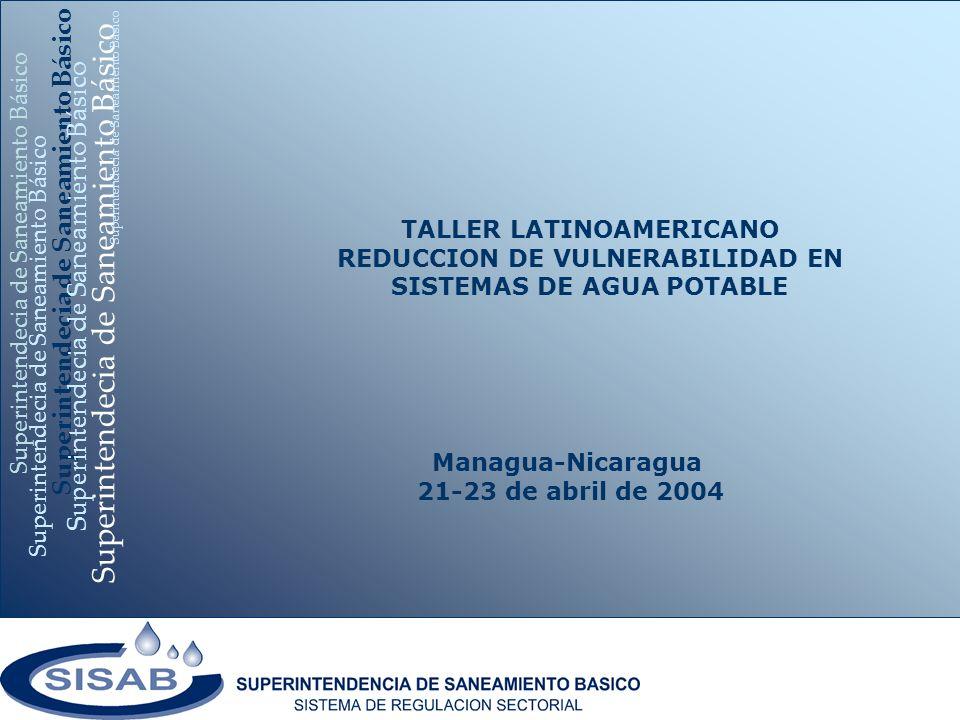 Superintendecia de Saneamiento Básico Managua-Nicaragua 21-23 de abril de 2004 Superintendecia de Saneamiento Básico TALLER LATINOAMERICANO REDUCCION DE VULNERABILIDAD EN SISTEMAS DE AGUA POTABLE