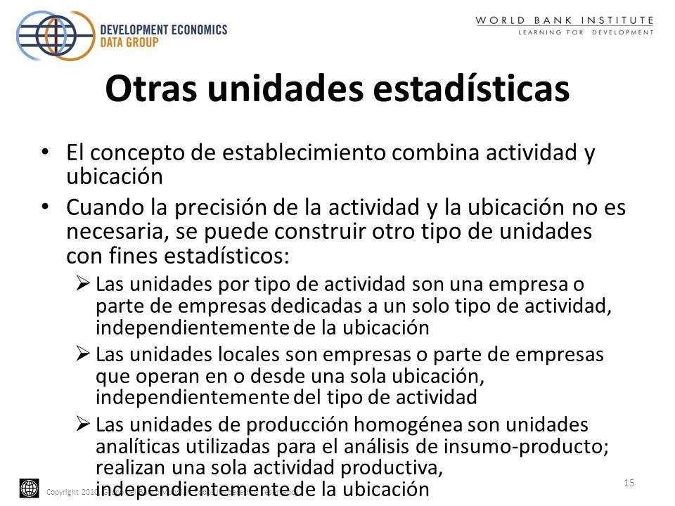 Copyright 2010, Grupo del Banco Mundial. Todos los derechos reservados Otras unidades estadísticas El concepto de establecimiento combina actividad y