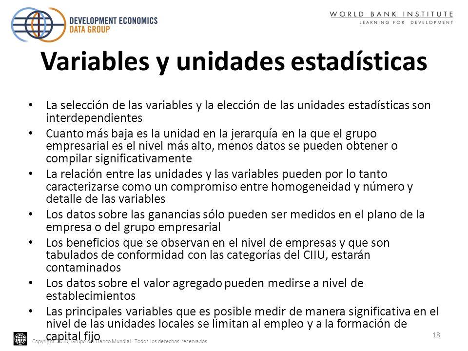 Copyright 2010, Grupo del Banco Mundial. Todos los derechos reservados Variables y unidades estadísticas La selección de las variables y la elección d