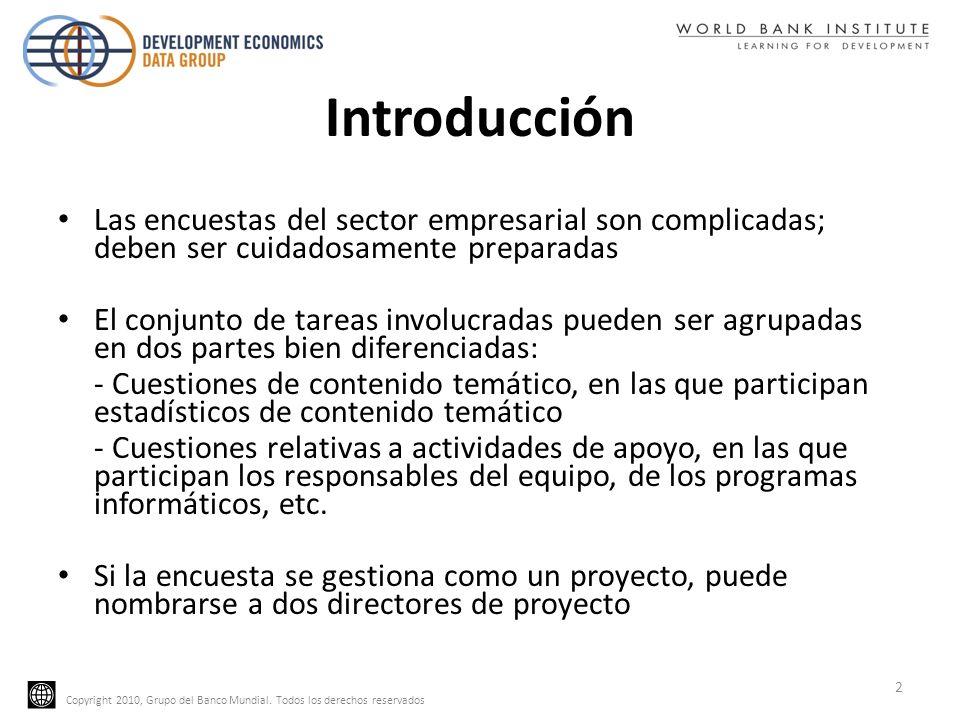 Copyright 2010, Grupo del Banco Mundial. Todos los derechos reservados Introducción Las encuestas del sector empresarial son complicadas; deben ser cu