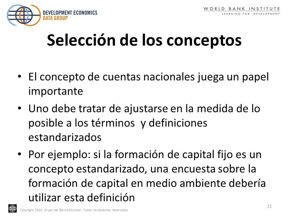 Copyright 2010, Grupo del Banco Mundial. Todos los derechos reservados Selección de los conceptos El concepto de cuentas nacionales juega un papel imp