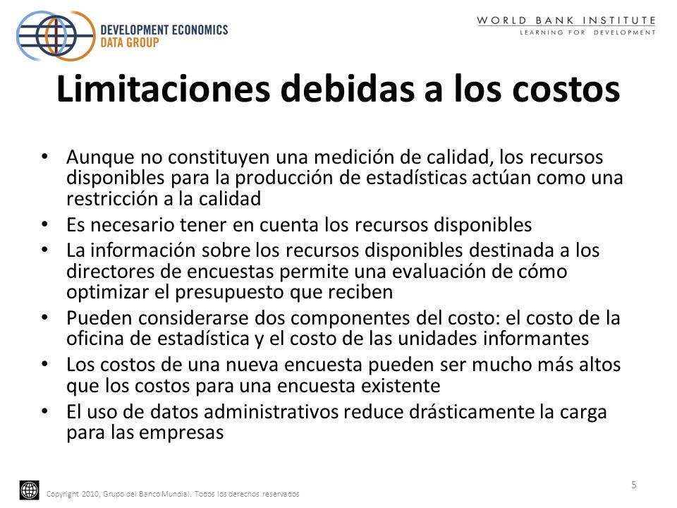 Copyright 2010, Grupo del Banco Mundial. Todos los derechos reservados Limitaciones debidas a los costos Aunque no constituyen una medición de calidad