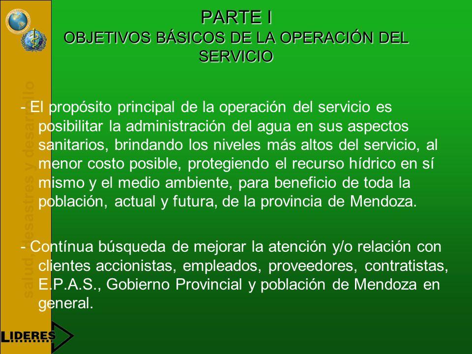CONTRATO DE CONCESIÓN GOBIERNO DE LA PROVINCIA - OBRAS SANITARIAS MENDOZA ANEXO III PARTE I PRINCIPIOS Y POLÍTICAS GENERALES PARA LA OPERACIÓN DEL SERVICIO PARTE II a- OPERACIÓN DE LOS SERVICIOS b- DESARROLLO DEL SERVICIO c- INDICADORES DE METAS A ALCANZAR EN EL DESARROLLO DEL SERVICIO PARTE III RESUMEN PLAN DE INVERSIONES