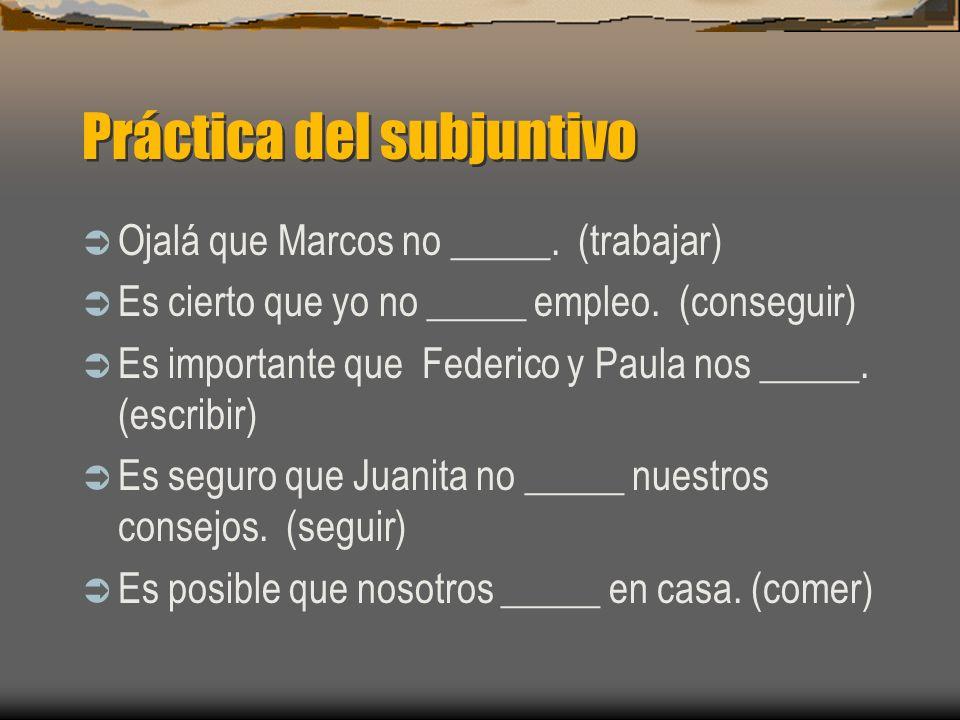 Práctica del subjuntivo Ojalá que Marcos no _____.