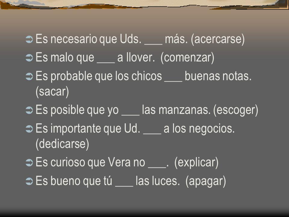 Es posible que María ___ a Pedro. (conozca) Es probable que Marta ___ un día libre. (tenga) Es imposible que Alfredo ___ flores. (traiga) Es important