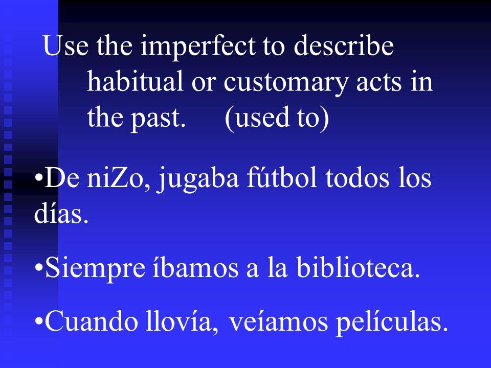 Clue Words for the Imperfect todos los días generalmente siempre muchas veces todavía mientras nunca por un rato a menudo a veces cada día con frecuencia cuando de vez en cuando frecuentemente tantas veces