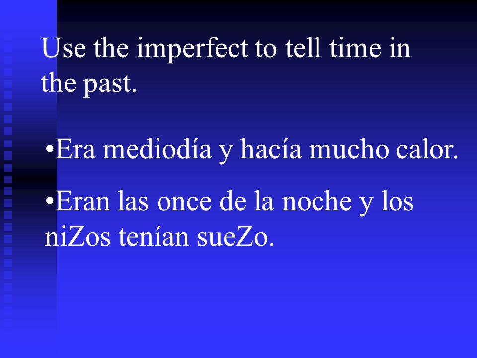 Use the imperfect to describe habitual or customary acts in the past. (used to) De ni Z o, jugaba fútbol todos los días. Siempre íbamos a la bibliotec