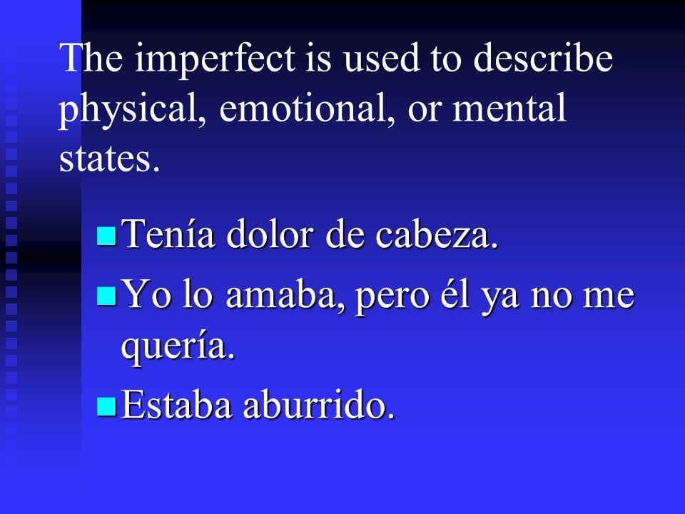 Use the imperfect to express age in the past. Julia tenía siete aZos en 1993. Todavía era fuerte cuando tenía setenta y cinco aZos.