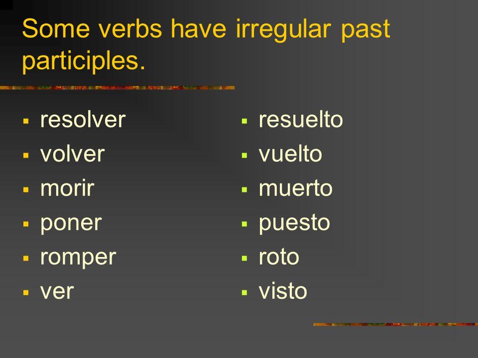 Some verbs have irregular past participles. resolver volver morir poner romper ver resuelto vuelto muerto puesto roto visto
