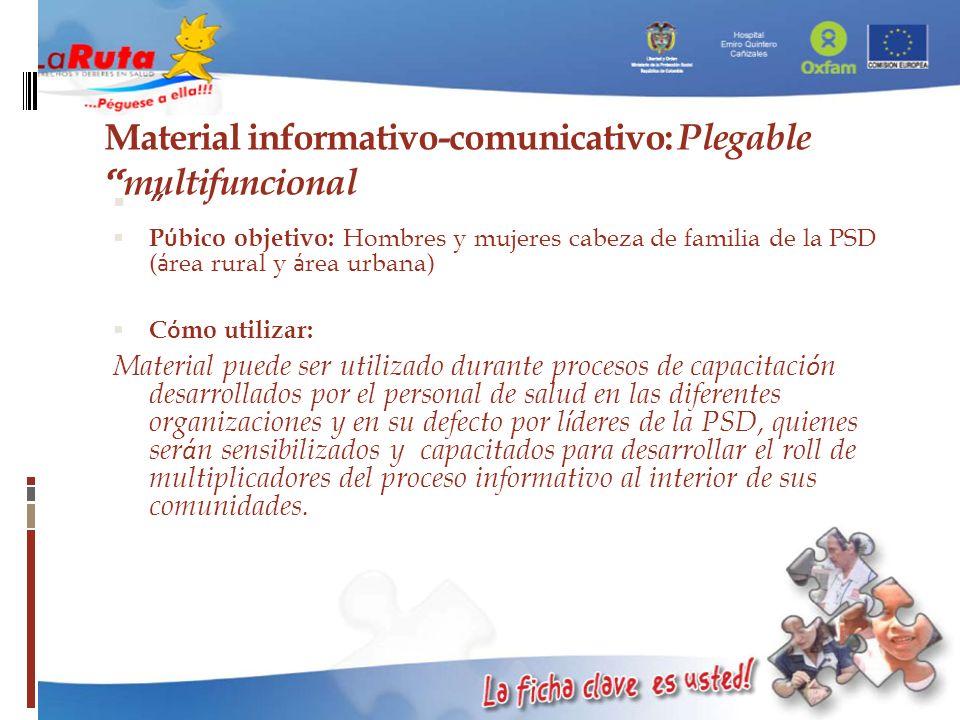 Material informativo-comunicativo: Plegable multifuncional P ú bico objetivo: Hombres y mujeres cabeza de familia de la PSD ( á rea rural y á rea urba