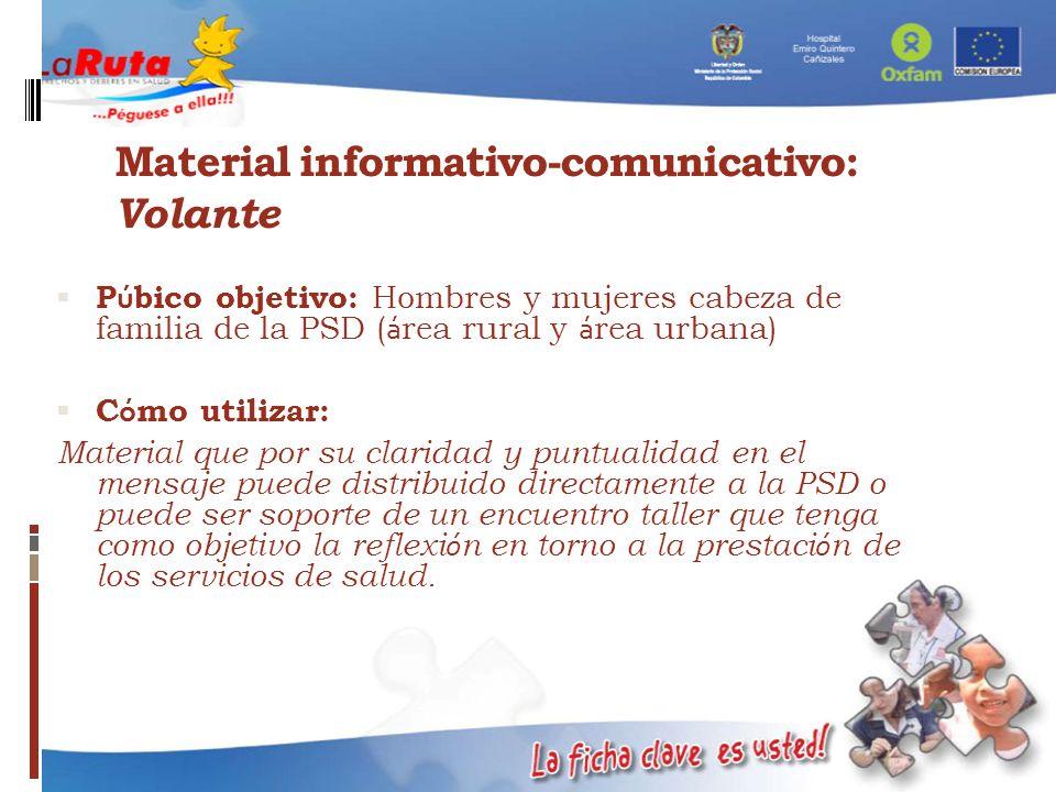 Material informativo-comunicativo: Volante P ú bico objetivo: Hombres y mujeres cabeza de familia de la PSD ( á rea rural y á rea urbana) C ó mo utili