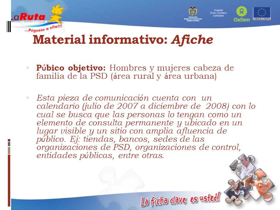 Material informativo: Afiche P ú bico objetivo: Hombres y mujeres cabeza de familia de la PSD ( á rea rural y á rea urbana) Esta pieza de comunicaci ó