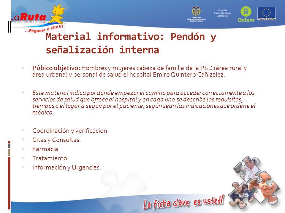 Material informativo: Pendón y señalización interna Púbico objetivo: Hombres y mujeres cabeza de familia de la PSD (área rural y área urbana) y person