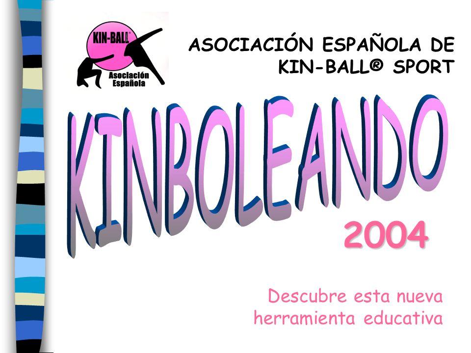 Descubre esta nueva herramienta educativa 2004 ASOCIACIÓN ESPAÑOLA DE KIN-BALL® SPORT