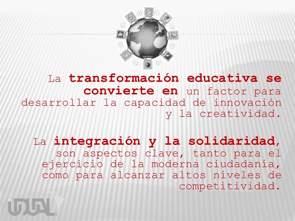 La transformación educativa se convierte en un factor para desarrollar la capacidad de innovación y la creatividad. La integración y la solidaridad, s