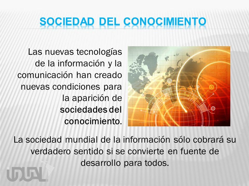 La sociedad mundial de la información sólo cobrará su verdadero sentido si se convierte en fuente de desarrollo para todos. Las nuevas tecnologías de