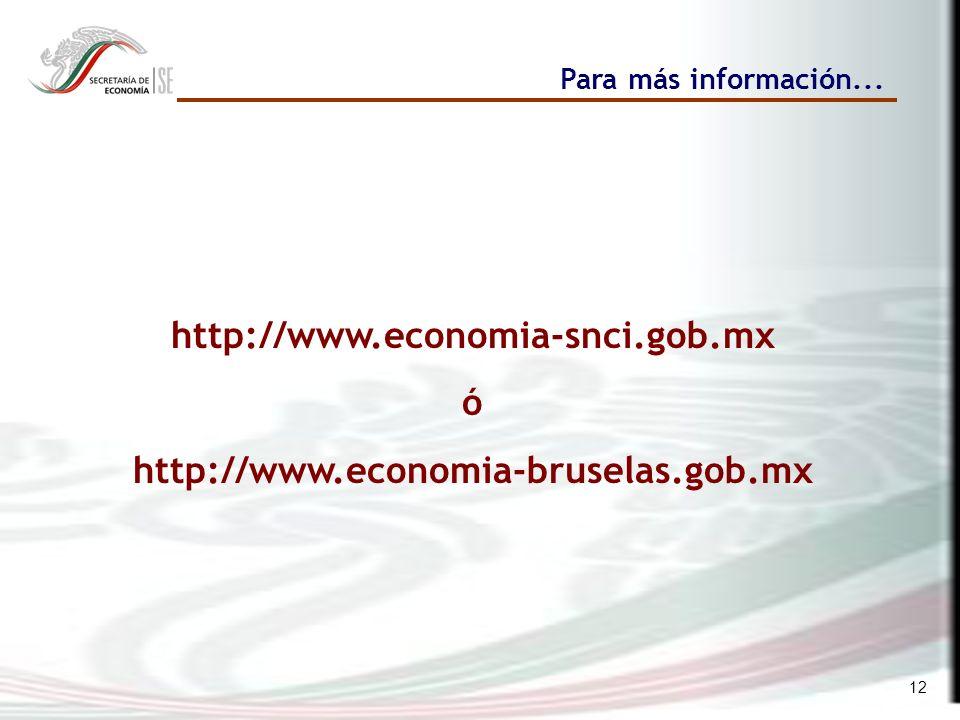 12 Para más información... http://www.economia-snci.gob.mx ó http://www.economia-bruselas.gob.mx