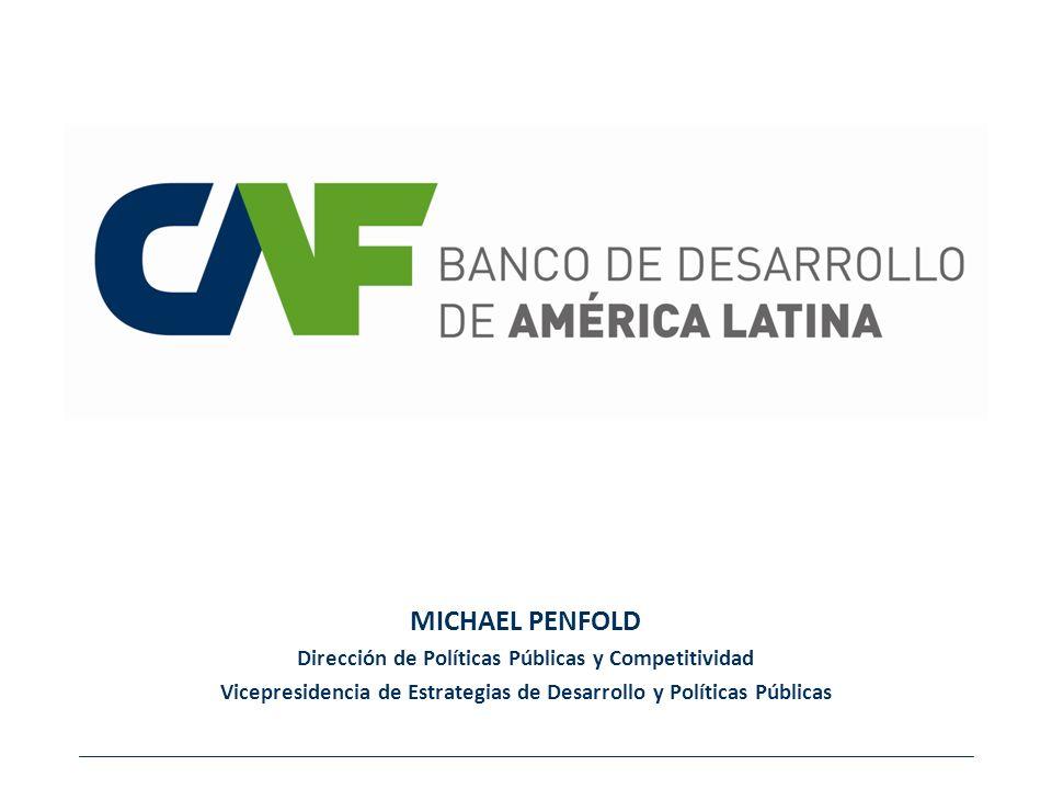 MICHAEL PENFOLD Dirección de Políticas Públicas y Competitividad Vicepresidencia de Estrategias de Desarrollo y Políticas Públicas
