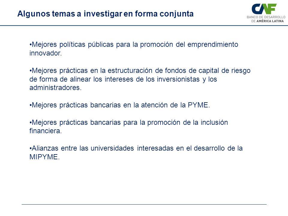 Algunos temas a investigar en forma conjunta Mejores políticas públicas para la promoción del emprendimiento innovador. Mejores prácticas en la estruc