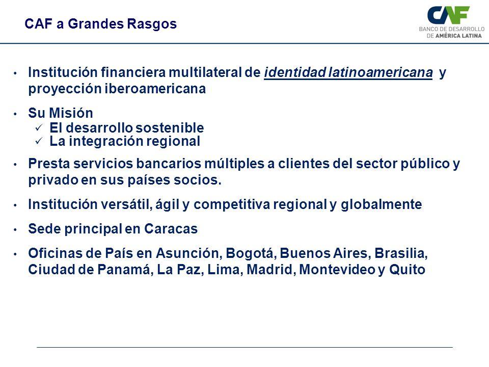 CAF a Grandes Rasgos Institución financiera multilateral de identidad latinoamericana y proyección iberoamericana Su Misión El desarrollo sostenible L