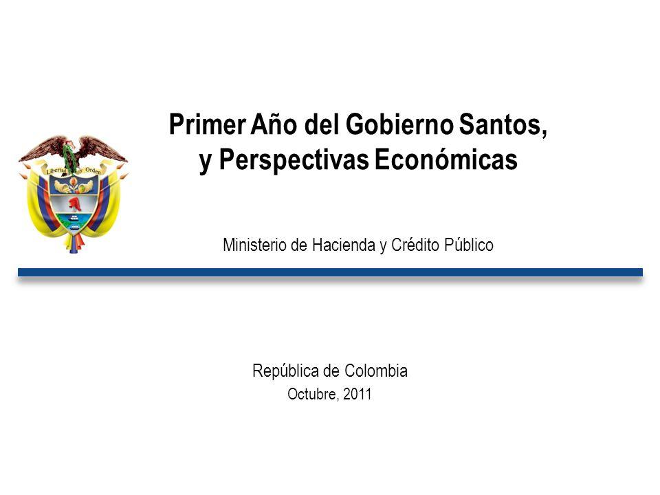 República de Colombia Octubre, 2011 Primer Año del Gobierno Santos, y Perspectivas Económicas Ministerio de Hacienda y Crédito Público