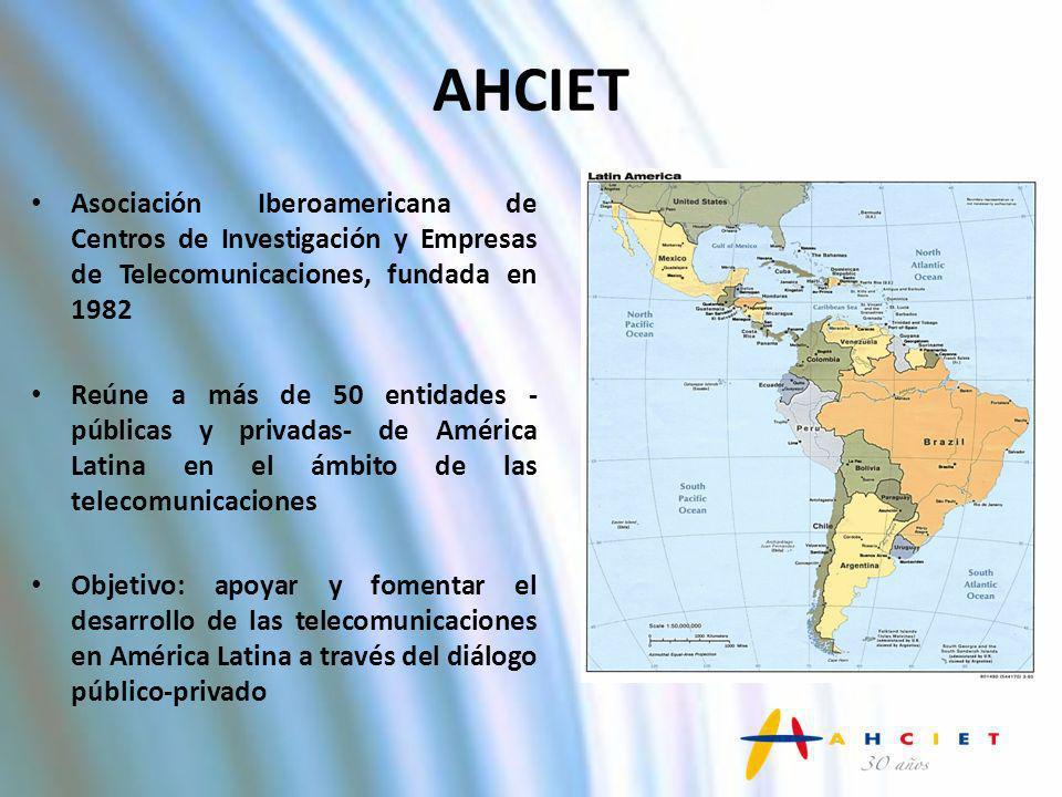 AHCIET Asociación Iberoamericana de Centros de Investigación y Empresas de Telecomunicaciones, fundada en 1982 Reúne a más de 50 entidades - públicas