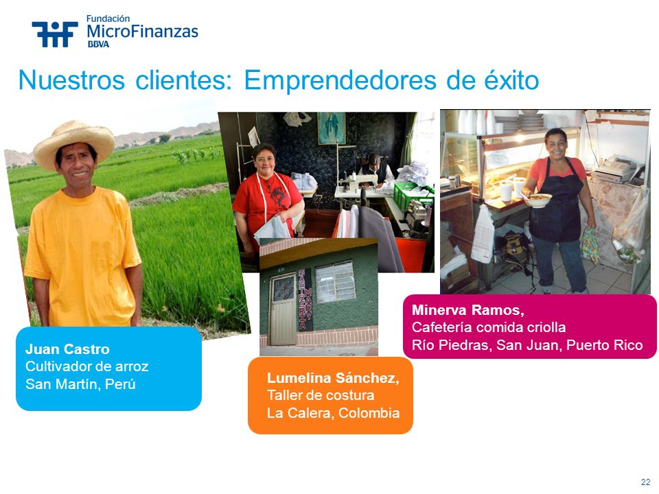 22 Nuestros clientes: Emprendedores de éxito Minerva Ramos, Cafetería comida criolla Río Piedras, San Juan, Puerto Rico Lumelina Sánchez, Taller de co