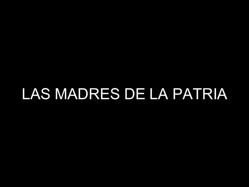 LAS MADRES DE LA PATRIA